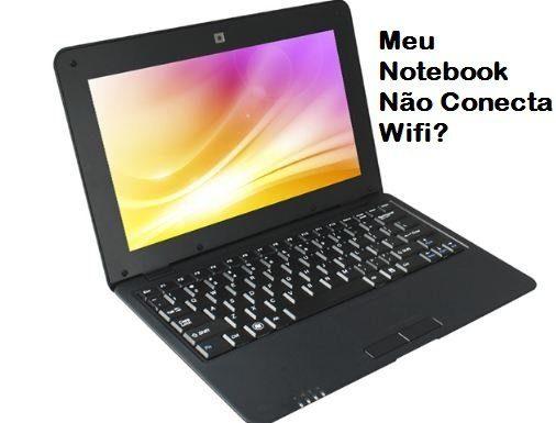 Meu Notebook Não Conecta Wifi